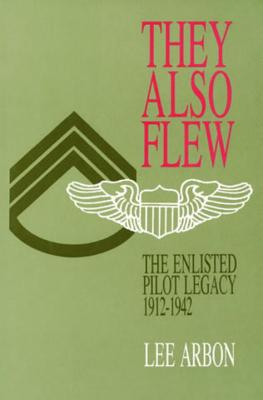 Image for THEY ALSO FLEW ENLISTED PILOT LEGACY 1912-1942