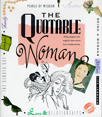 Image for The Quotable Woman: Witty, Poignant, And Insightful Observations From Notable Women