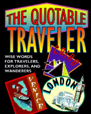 The Quotable Traveler : Wise Words for Travelers, Explorers, & Wanderers (Miniature Editions Ser.)