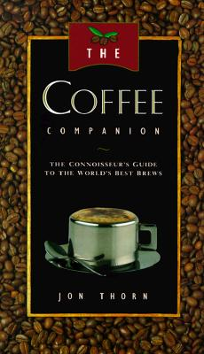 Image for The Coffee Companion: A Connoisseur's Guide to the World's Best Brews
