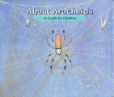 About Arachnids: A Guide for Children (About... (Peachtree)), Cathryn Sill