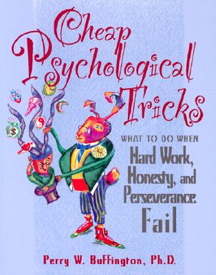 Image for Cheap Psychological Tricks: What to Do When Hard Work, Honesty, and Perseverance Fail