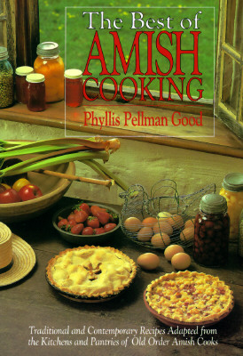 Image for The Best of Amish Cooking: Traditional Contemporary Recipes Adapted from the Kitchens and Pantries of Old Order Amish Cooks