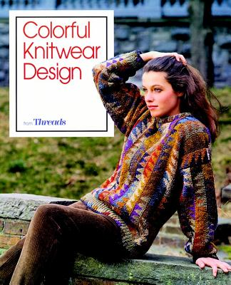 Image for Colorful Knitwear Design: from Threads (Threads On) Editors of Threads