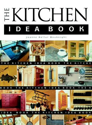The Kitchen Idea Book (Idea Books), Bouknight, Joanne Kellar