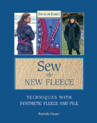 Image for Sew the New Fleece: Techniques With Synthetic Fleece and Pile