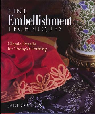 Fine Embellishment Techniques: Classic Details for Today's Clothing, Conlon, Jane