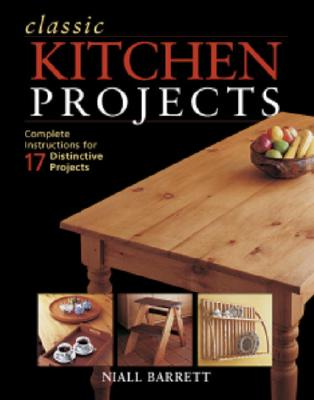 Image for Classic Kitchen Projects: Complete instructions for 17 distinctive projects