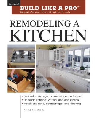 Image for Remodeling a Kitchen (Taunton's Build Like a Pro)