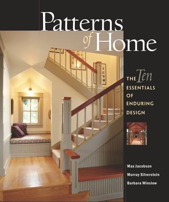 Patterns of Home: The Ten Essentials of Enduring Design, Max Jacobson, Murray Silverstein, Barbara Winslow
