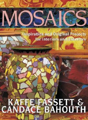 Mosaics: Inspiration and Original Projects for Interiors and Exteriors, Fassett, Kaffe; Bahouth, Candace