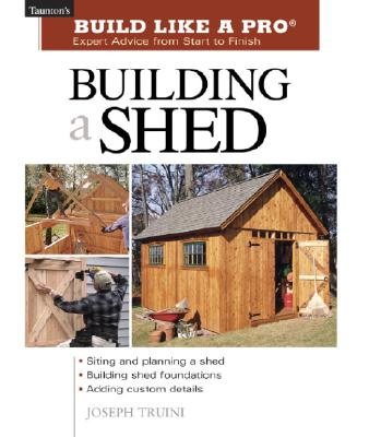 Image for Building a Shed : Expert Advice from Start to Finish