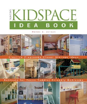 Image for Kidspace Idea Book : Creative Playrooms Clever Storage Ideas Retreats for Teens Toddler-friendly Bedrooms