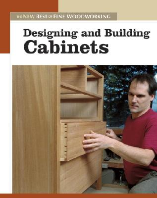 Image for Designing & Building Cabinets: The New Best of Fine Woodworking