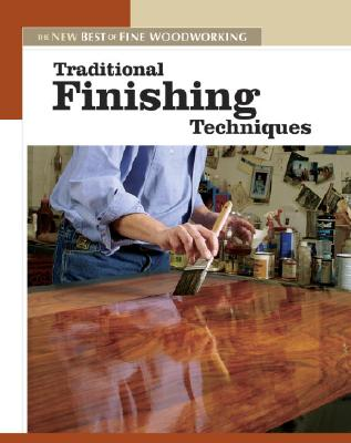 Traditional Finishing Techniques: The New Best of Fine Woodworking, Editors of Fine Woodworking