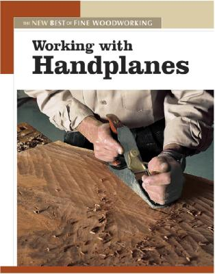 Working With Handplanes: The New Best Of Fine Woodworking, Editors of Fine Woodworking