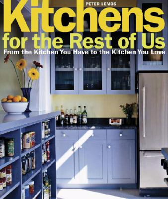 Image for Kitchens for the Rest of Us: From the Kitchen You Have to the Kitchen You Love