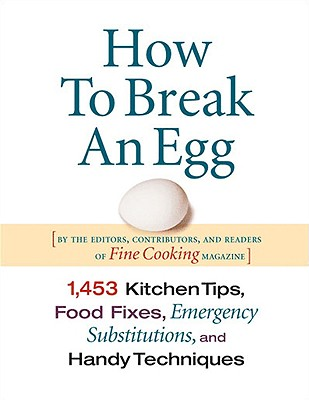 Image for How To Break An Egg: 1,453 Kitchen Tips, Food Fixes, Emergency Substitutions and Handy Techniques