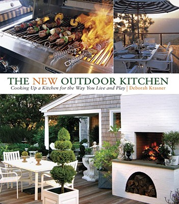 Image for The New Outdoor Kitchen: Cooking Up a Kitchen for the Way You Live and Play