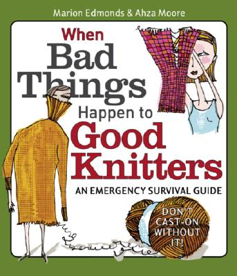 Image for When Bad Things Happen to Good Knitters: An Emergency Survival Guide