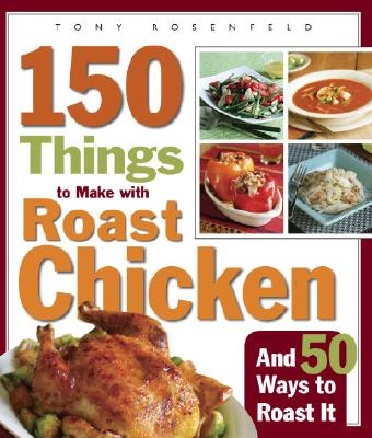 Image for 150 Things to Make with Roast Chicken: And 50 Ways to Roast It
