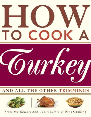 How to Cook a Turkey: *And All the Other Trimmings, FINE COOKING