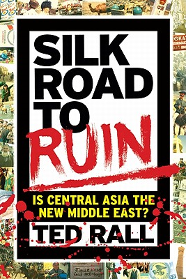 Image for Silk Road to Ruin: Is Central Asia the New Middle East?