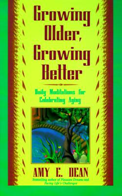 Image for Growing Older, Growing Better: Daily Meditations for Celebrating Aging
