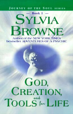 God, Creation, and Tools for Life (Book 1) (Journey of the Soul Series), SYLVIA BROWNE