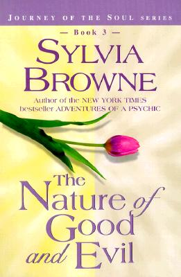 The Nature of Good and Evil (Journey of the Soul Series, Book 3), SYLVIA BROWNE