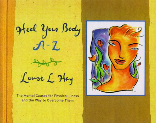 Image for Heal Your Body A-Z: The Mental Causes for Physical Illness and the Way to Overcome Them