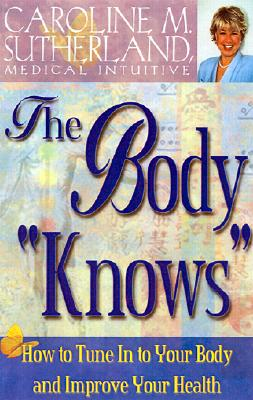 Image for Body 'Knows' : How to Tune in to Your Body and Impove Your Health