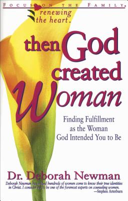 Image for Then God Created Woman : Finding Fulfillment As the Woman God Intended You to Be