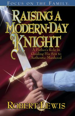 Image for Raising a Modern Day Knight: A Father's Role in Guiding His Son to Authentic Manhood