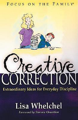 Creative Correction (Focus on the Family Book), Lisa Whelchel