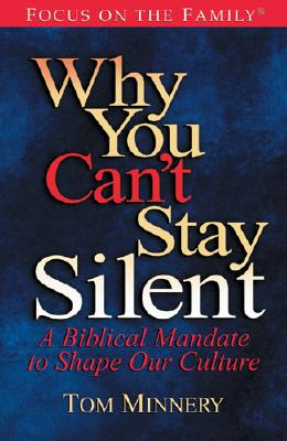 Why You Can't Stay Silent: A Biblical Mandate to Shape Our Culture (Focus on the Family)