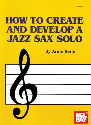 Image for Mel Bay How to Create & Develop a Jazz Sax Solo