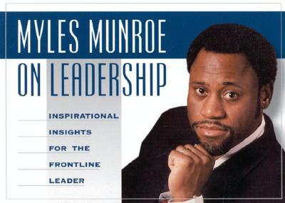 Image for Myles Munroe on Leadership: Inspirational Quotes for the Front-Line Leader