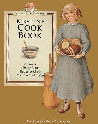 Image for Kirsten's Cookbook: A Peek at Dining in the Past With Meals You Can Cook Today (American Girls Collection)