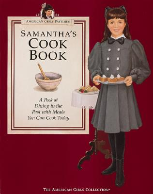 Image for Samantha's Cookbook: A Peek at Dining in the Past With Meals You Can Cook Today (American Girls Collection)