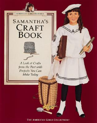 Image for Samantha's Craft Book: A Look at Crafts from the Past With Projects You Can Make Today (American Girls Pastimes Collection)