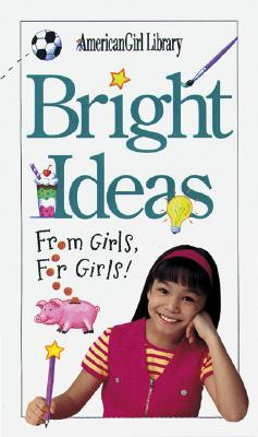 Image for Bright Ideas: From Girls, for Girls! (American Girl Library)