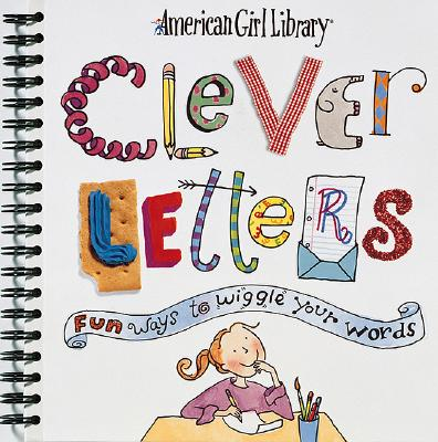 Image for Clever Letters: Fun Ways to Wiggle Your Words (American Girl Library)