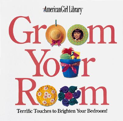 Image for Groom Your Room: Terrific Touches to Brighten Your Bedroom (American Girl Library)