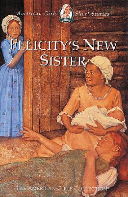 Image for Felicity's New Sister (The American Girls Collection)