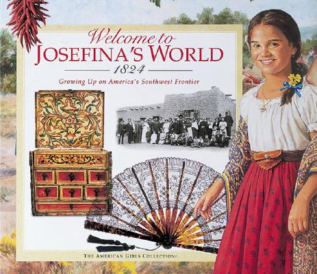 Image for Welcome to Josefina's World 1824: Growing Up on America's Southwest Frontier (American Girl Collection)