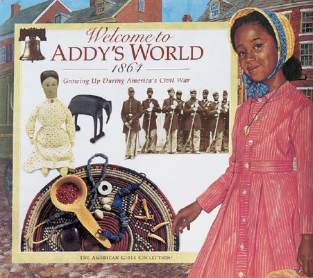 Image for Welcome to Addy's World, 1864: Growing Up During America's Civil War (American Girl Collection)
