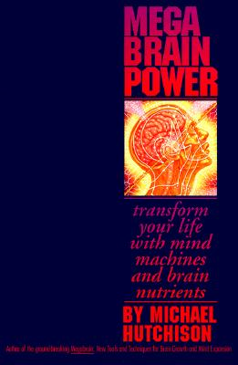 Image for Mega Brain Power : Transform Your Life with Mind Machines and Brain Nutrients