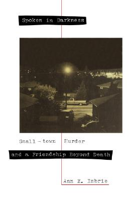 Image for Spoken in Darkness: Small Town Murder and a Friendship Beyond Death
