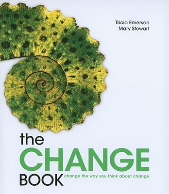 Image for The Change Book: Change the Way You Think About Change